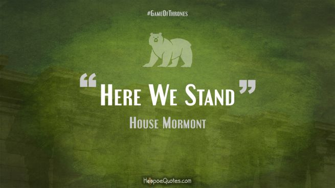 Here We Stand Game of Thrones Quotes