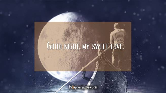 Good night, my sweet love.