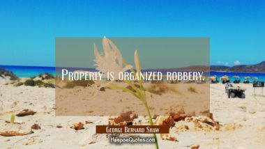 Property is organized robbery.