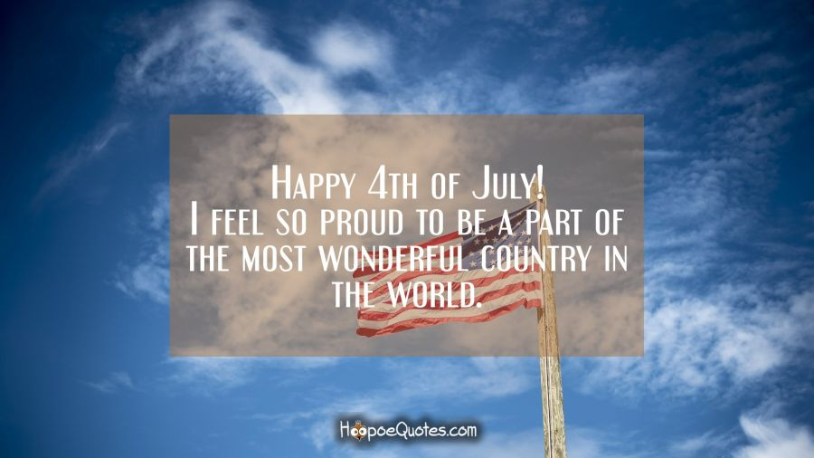 Happy 4th of July! I feel so proud to be a part of the most wonderful country in the world. Independence Day Quotes