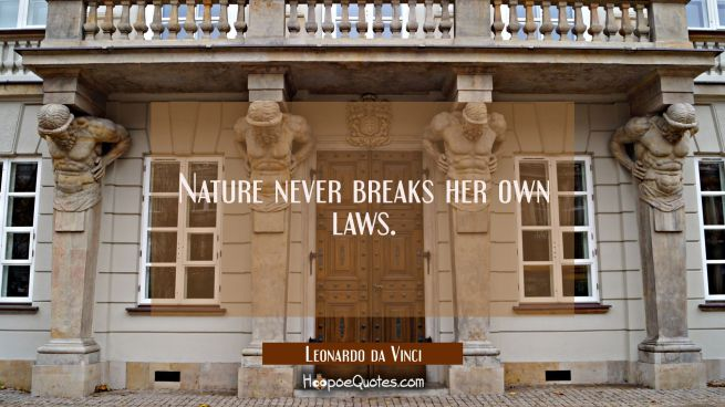 Nature never breaks her own laws.