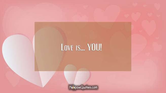 Love is... YOU!