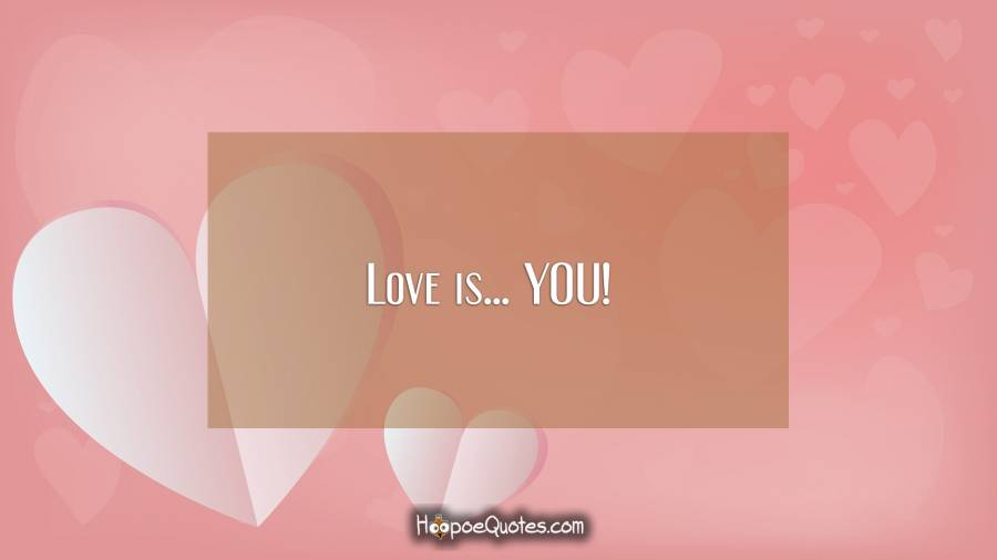 Love is... YOU! I Love You Quotes