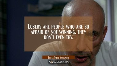 Losers are people who are so afraid of not winning, they don't even try. Quotes