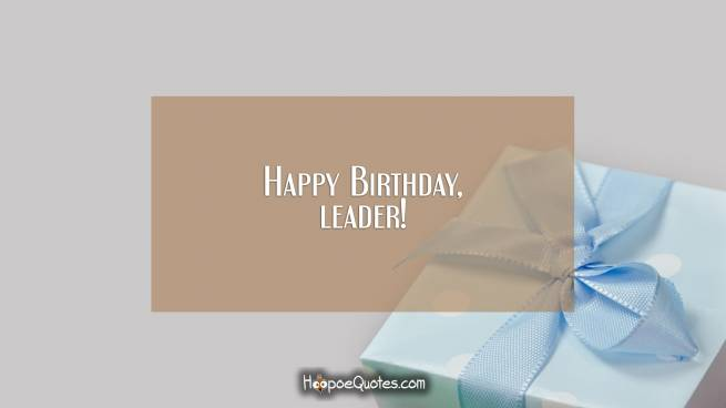 Happy Birthday, leader!