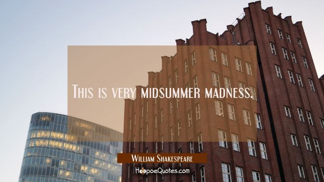 This is very midsummer madness.