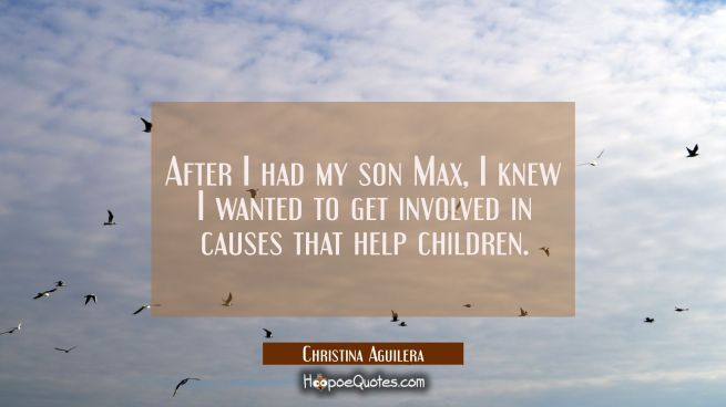 After I had my son Max I knew I wanted to get involved in causes that help children.