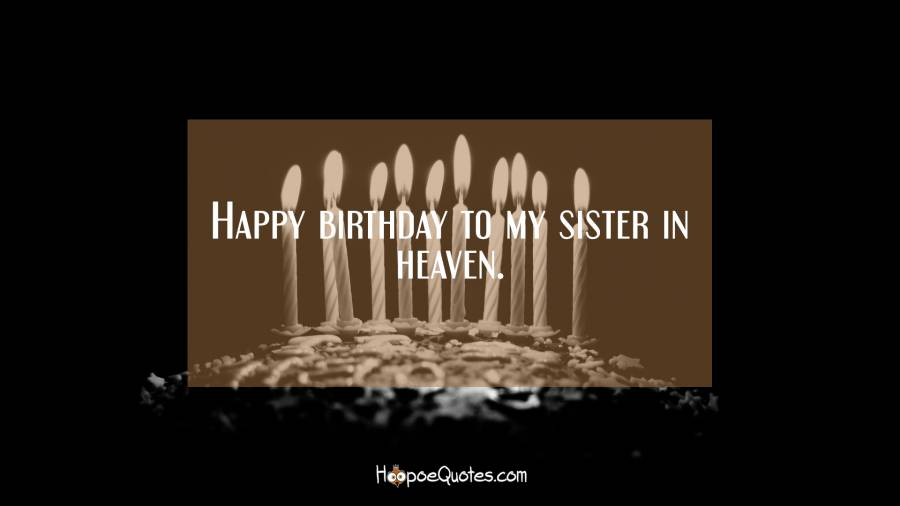 Happy Birthday To My Sister In Heaven Quotes