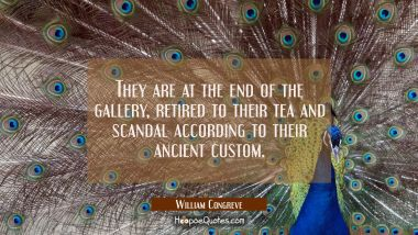 They are at the end of the gallery, retired to their tea and scandal according to their ancient cus