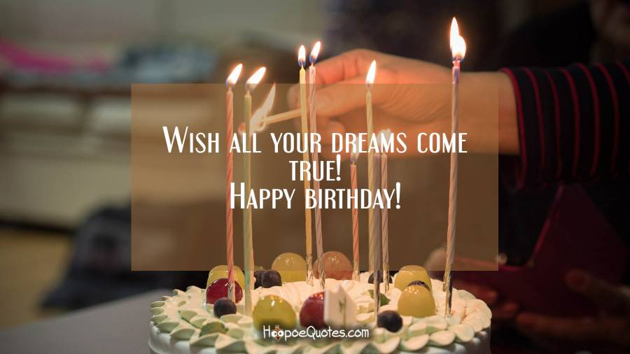 Wish All Your Dreams Come True Happy Birthday Hoopoequotes