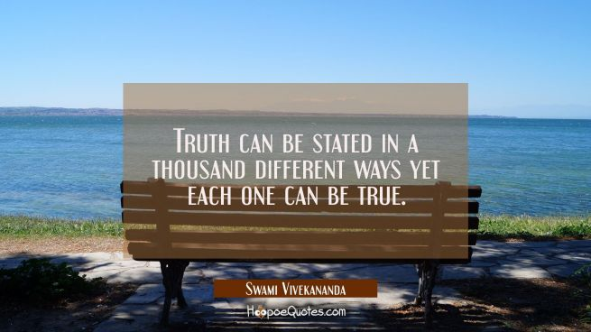 Truth can be stated in a thousand different ways yet each one can be true.