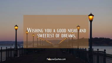 Wishing you a good night and sweetest of dreams. Good Night Quotes