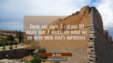 There are only 3 colors 10 digits and 7 notes, its what we do with them that's important.