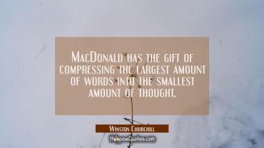 MacDonald has the gift of compressing the largest amount of words into the smallest amount of thoug