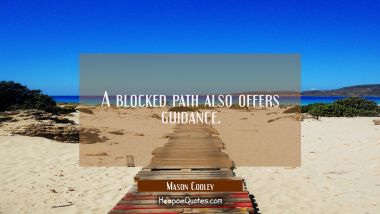 A blocked path also offers guidance.