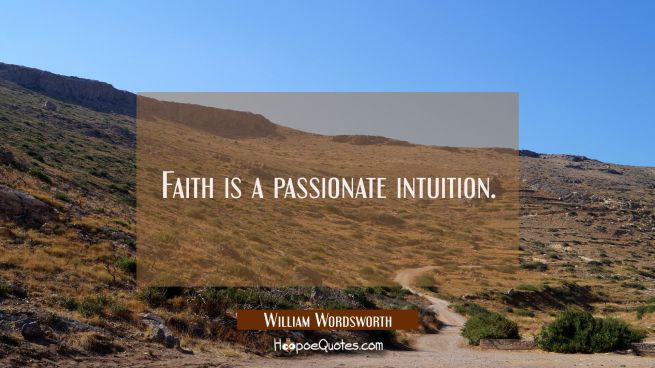 Faith is a passionate intuition.