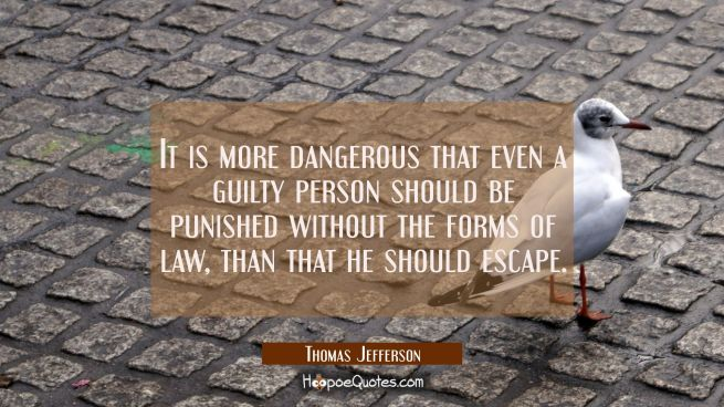 It is more dangerous that even a guilty person should be punished without the forms of law than tha