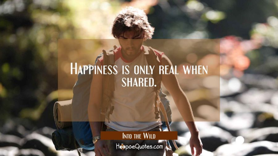 Happiness is only real when shared. Movie Quotes Quotes