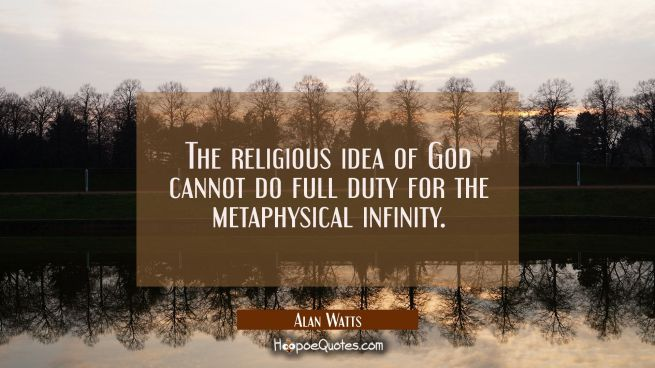 The religious idea of God cannot do full duty for the metaphysical infinity.