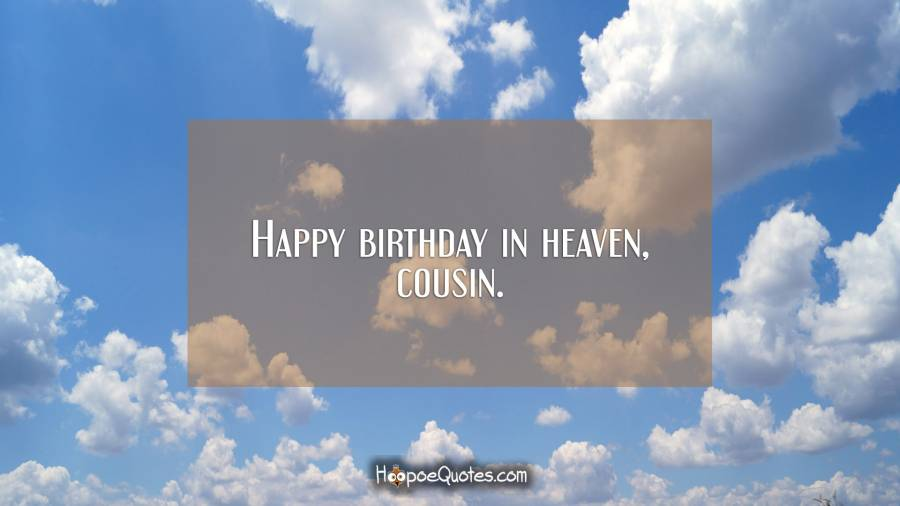 Happy Birthday In Heaven Cousin Hoopoequotes