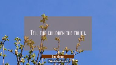 Tell the children the truth.