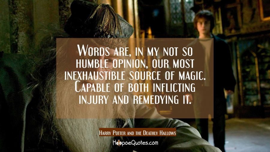 Words are, in my not so humble opinion, our most inexhaustible source of magic. Capable of both inflicting injury and remedying it. Movie Quotes Quotes