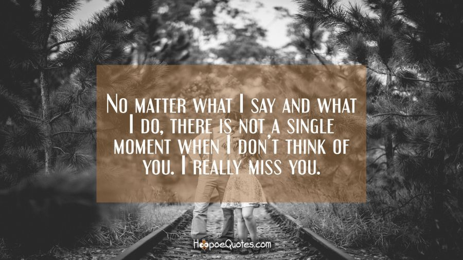 No Matter What I Say And What I Do There Is Not A Single Moment