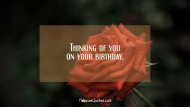 Thinking of you on your birthday Quotes