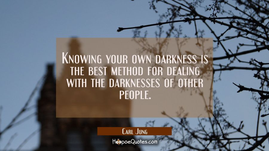Knowing your own darkness is the best method for dealing with the darknesses of other people. Carl Jung Quotes