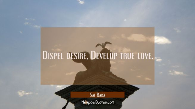 Dispel desire Develop true love.