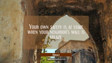 Your own safety is at stake when your neighbor's wall is ablaze.