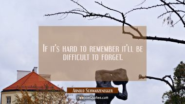 If it's hard to remember it'll be difficult to forget.