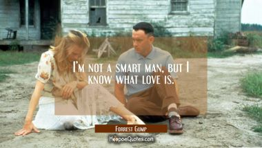 I'm not a smart man, but I know what love is. Quotes