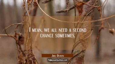 I mean we all need a second chance sometimes.