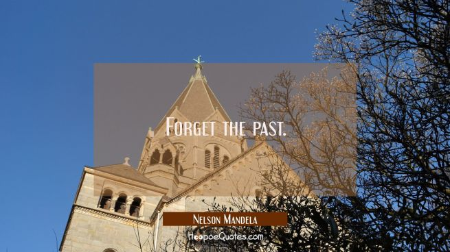 Forget the past.