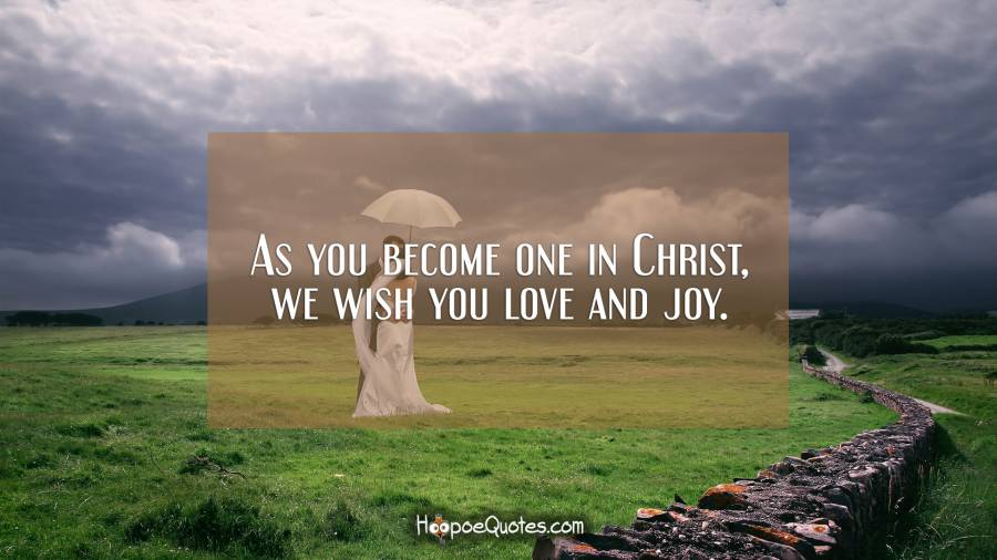 As you become one in Christ, we wish you love and joy. Wedding Quotes