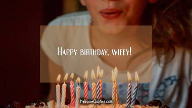 Happy birthday, wifey! Quotes