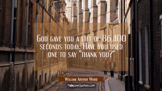 God gave you a gift of 86 400 seconds today. Have you used one to say