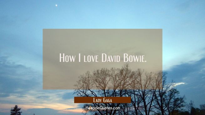 How I love David Bowie.