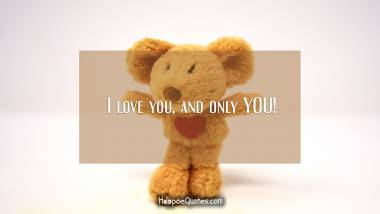 I love you, and only YOU! I Love You Quotes