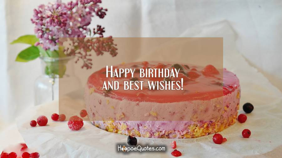 Happy birthday and best wishes! Birthday Quotes