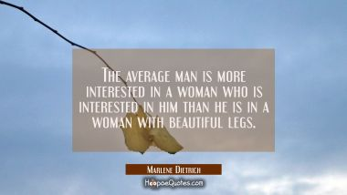 The average man is more interested in a woman who is interested in him than he is in a woman with b