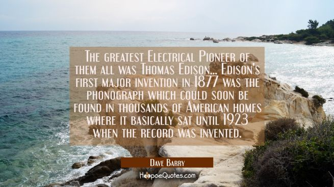 The greatest Electrical Pioneer of them all was Thomas Edison... Edison's first major invention in