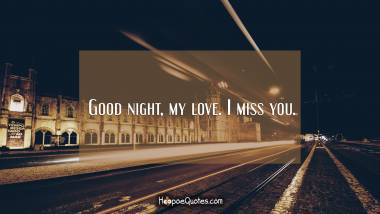 Good night, my love. I miss you. Good Night Quotes