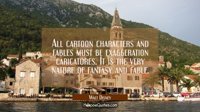 All cartoon characters and fables must be exaggeration caricatures. It is the very nature of fantas