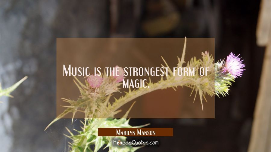 Quote of the Day - Music is the strongest form of magic. - Marilyn Manson