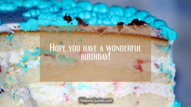 Hope you have a wonderful birthday!