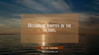 History is written by the victors.