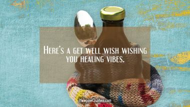 Here's a get well wish wishing you healing vibes. Get Well Soon Quotes