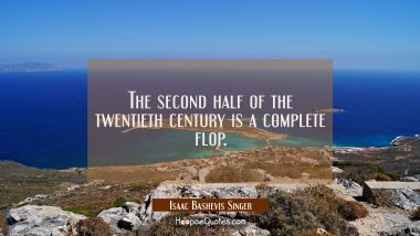 The second half of the twentieth century is a complete flop.